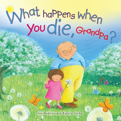 What Happens When You Die, Grandpa? (Hard Cover)