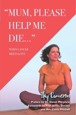 Mum, Please Help Me Die (Paperback)