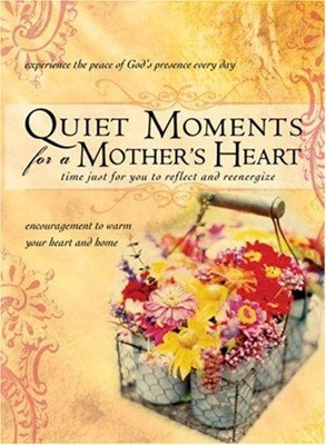Quiet Moments for a Mother's Heart (Hard Cover)