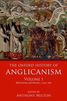 The Oxford History of Anglicanism Volume I (Paperback)