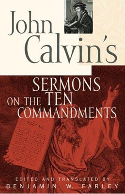 John Calvin's Sermons on the Ten Commandments (Paperback)
