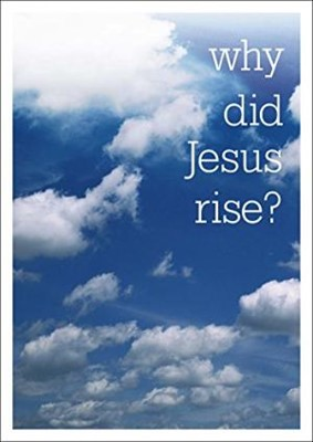 Why Did Jesus Rise? Pack of 25 (Tracts)