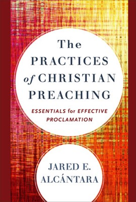 The Practices of Christian Preaching (Hard Cover)