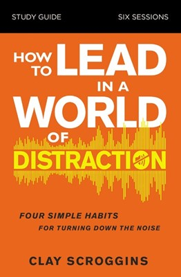 How to Lead in a World of Distraction Study Guide (Paperback)