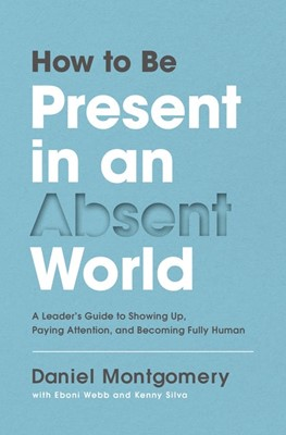How to Be Present in an Absent World (Hard Cover)