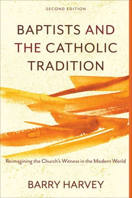 Baptists and the Catholic Tradition, 2nd Edition (Paperback)