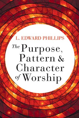 The Purpose, Pattern, and Character of Worship (Paperback)