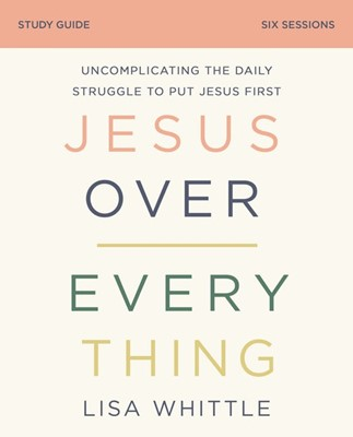 Jesus Over Everything Study Guide (Paperback)