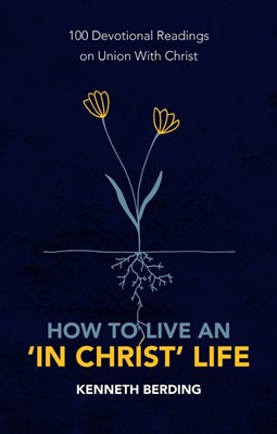 How to Live an 'In Christ' Life (Paperback)