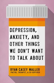 Depression, Anxiety, and Other Things We Don't Want to...