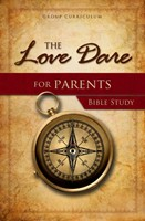 The Love Dare For Parents Bible Study
